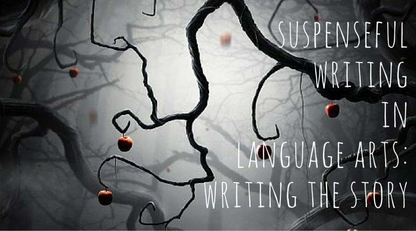 suspenseful writingin language arts-writing the story