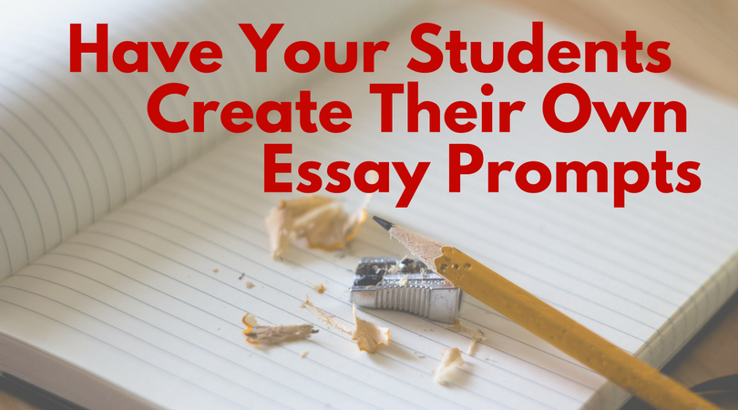 student created essay prompts
