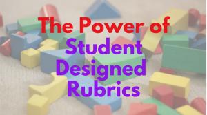 student designed rubrics